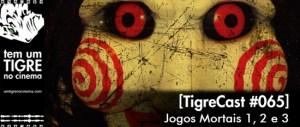 Jogos Mortais 1, 2 e 3   TigreCast #65   Podcast