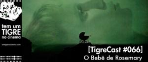 O Bebê de Rosemary | TigreCast #66 | Podcast
