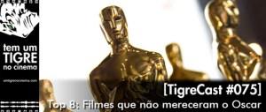 op 8: Filmes que não mereceram o Oscar | TigreCast #75 | Podcast
