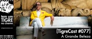 A Grande Beleza   TigreCast #77   Podcast