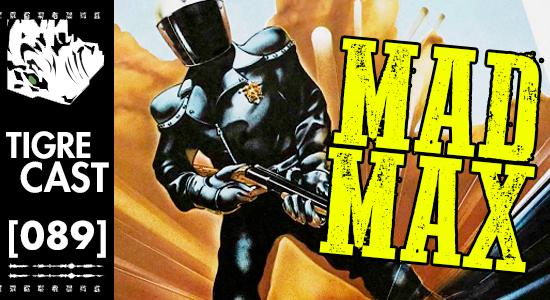 Mad Max | TigreCast 89 | Podcast