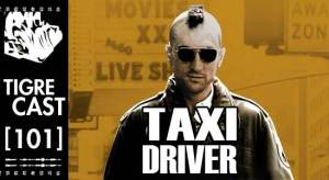 Taxi Driver | TigreCast #101 | Podcast