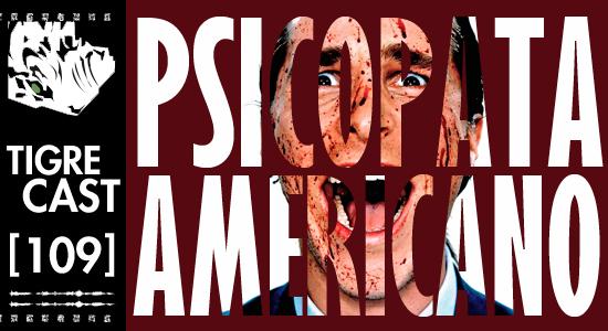 Psicopata Americano | TigreCast 109