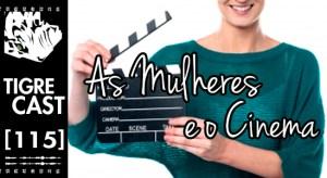 As Mulheres e o Cinema | TigreCast #115 | Podcast