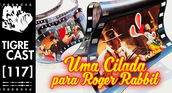 Uma Cilada Para Roger Rabbit | TigreCast 117