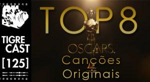 Top 8: As Melhores Canções do Oscar | TigreCast #125 | Podcast