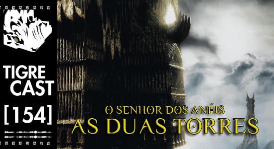 O Senhor dos Anéis: As Duas Torres | TigreCast #154