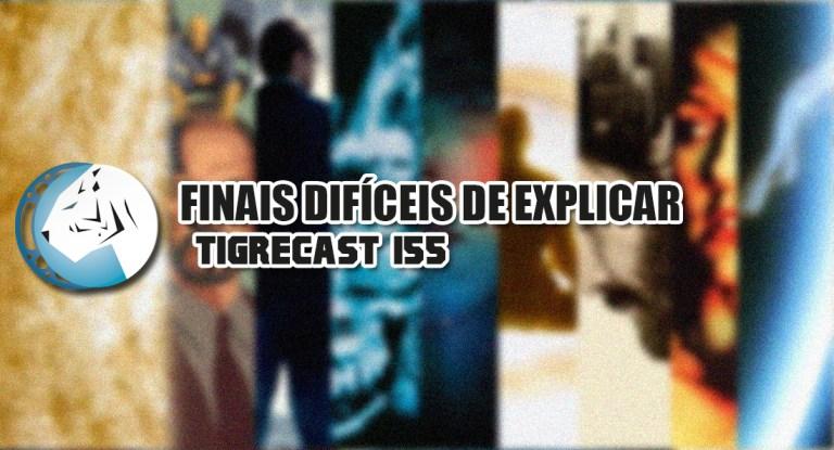 Finais difíceis de explicar | TigreCast #155 | Podcast
