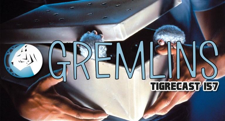 Gremlins | TigreCast #157 | Podcast