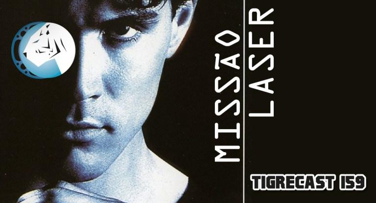Missão Laser | TigreCast #159 | Podcast