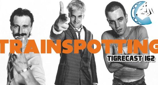 TRAINSPOTTING | TigreCast #162 | Podcast