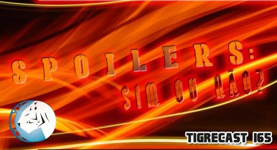 SPOILERS: Sim ou Não | TigreCast #165
