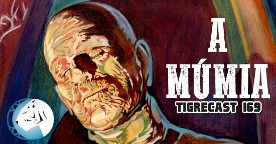 A Múmia | TigreCast #169 | Podcast