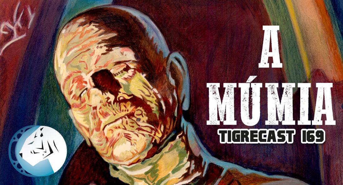 A Múmia (1932)   TigreCast #169   Podcast
