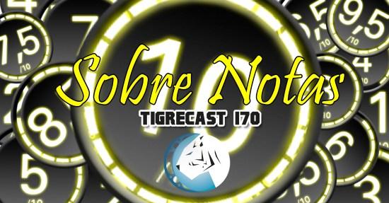 Sobre Notas | TigreCast #170