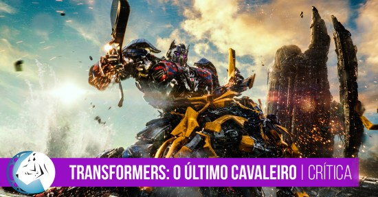 Transformers: O Último Cavaleiro (Transformers: The Last Knight, 2017) Crítica