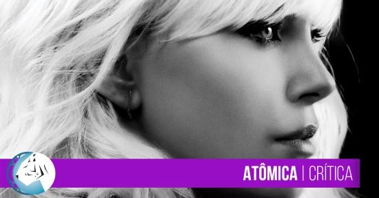 Atômica  | Crítica (Atomic Blonde)