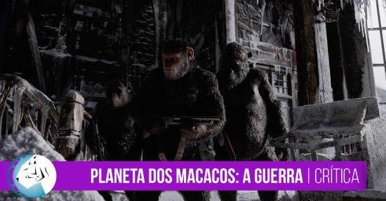 Planeta Macacos: A Guerra (War for the Planet of the Apes) | Review
