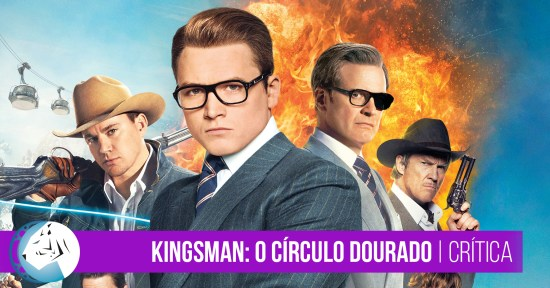 Kingsman: O Círculo Dourado (Kingsman: The Golden Circle | Review