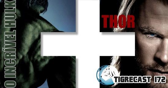 O Incrível Hulk e Thor | TigreCast #172 | Podcast