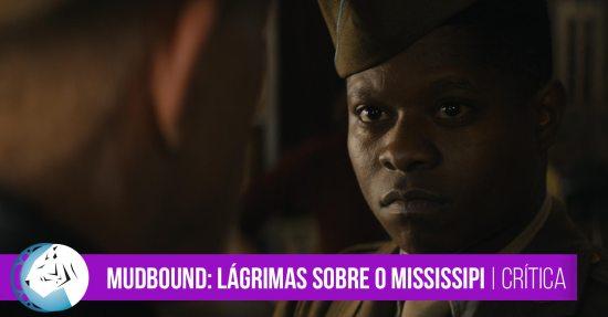 Mudbound: Lágrimas sobre o Mississipi  | Crítica