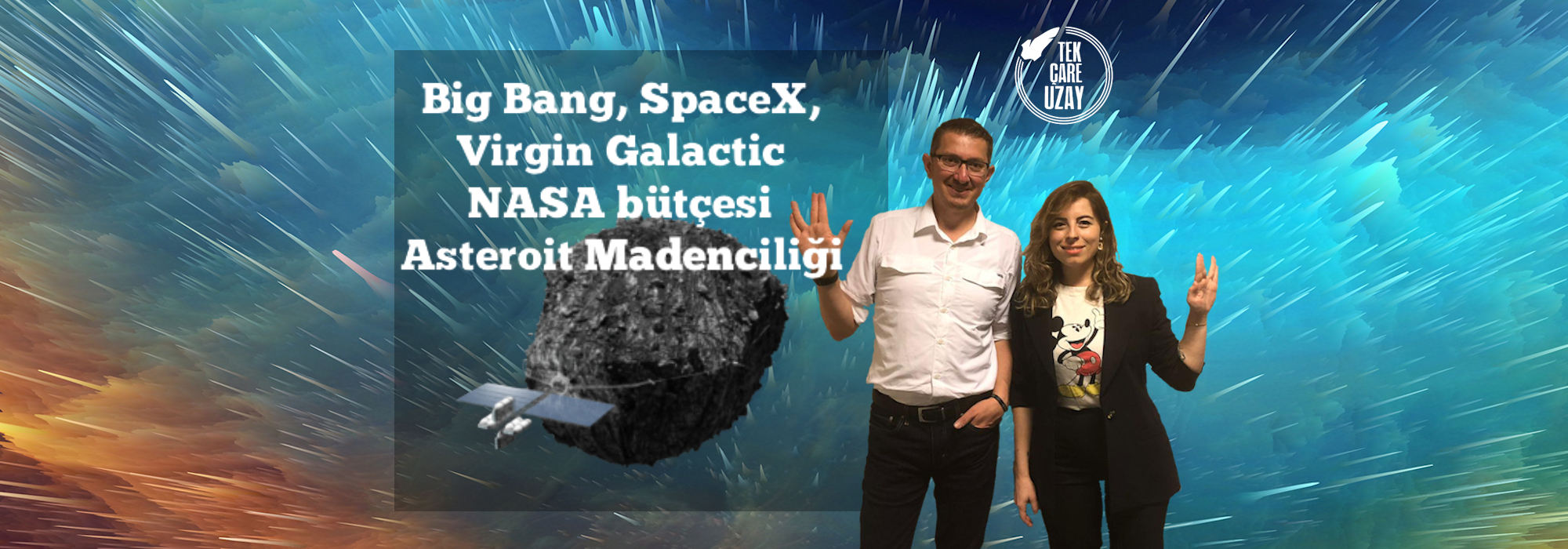 Tek Çare Uzay | Big Bang, SpaceX, NASA bütçesi arttı, Virgin Galactic, Asteroit Madenciliği