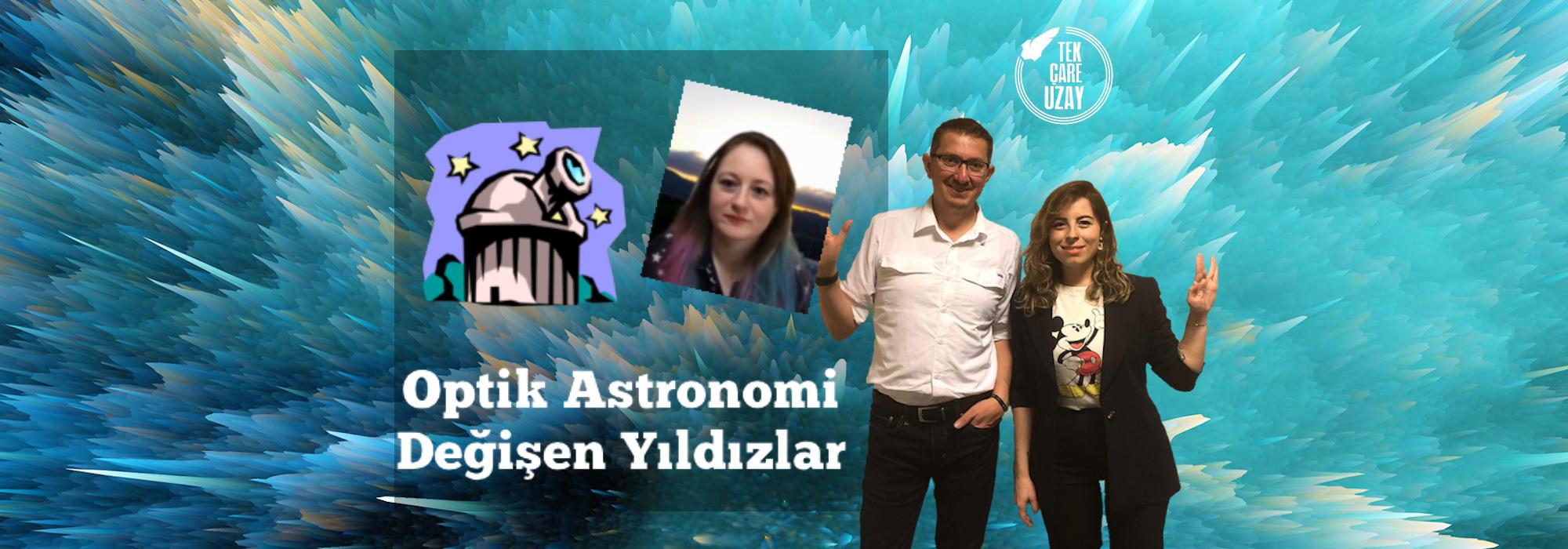Tek Çare Uzay | Değişen Yıldızlar, Türkiye'de Optik Astronomi, Konuk: Dr Tugca Sener