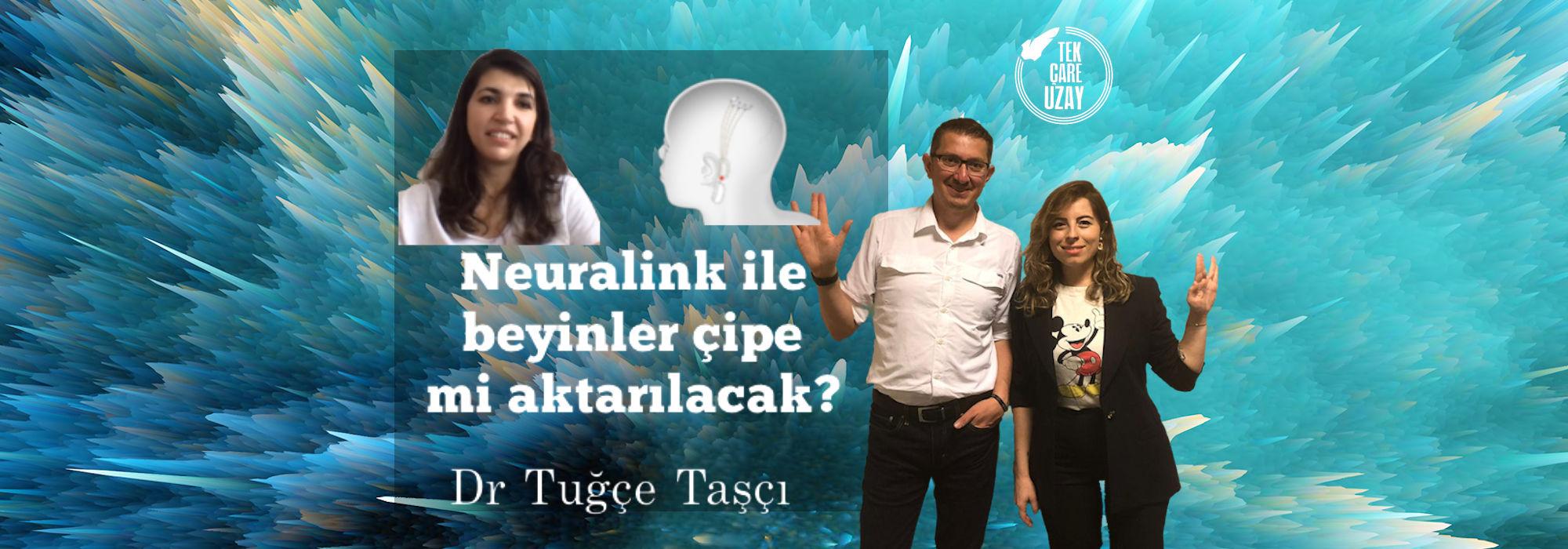Tek Çare Uzay | İşin uzmanına Neuralink'i soruyoruz! Konuk: Dr. Tuğçe Taşcı