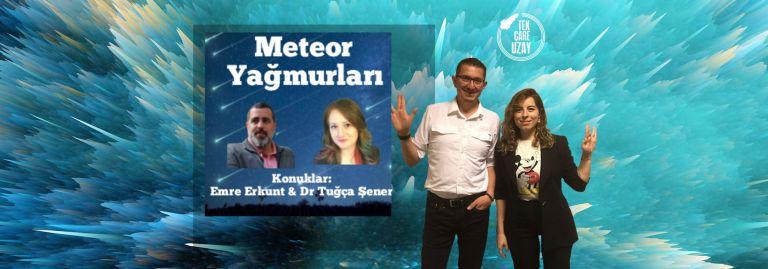 Meteor Yağmurları, Dr. Tuğça Şener & Emre Erkunt