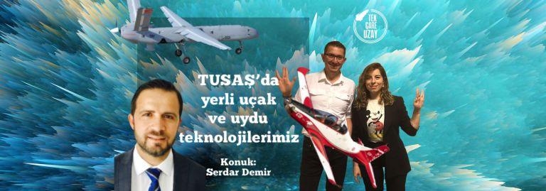 Türkiye'nin uçak ve uzay sanayisi, Konuk: Serdar Demir (TUSAŞ/TAI)