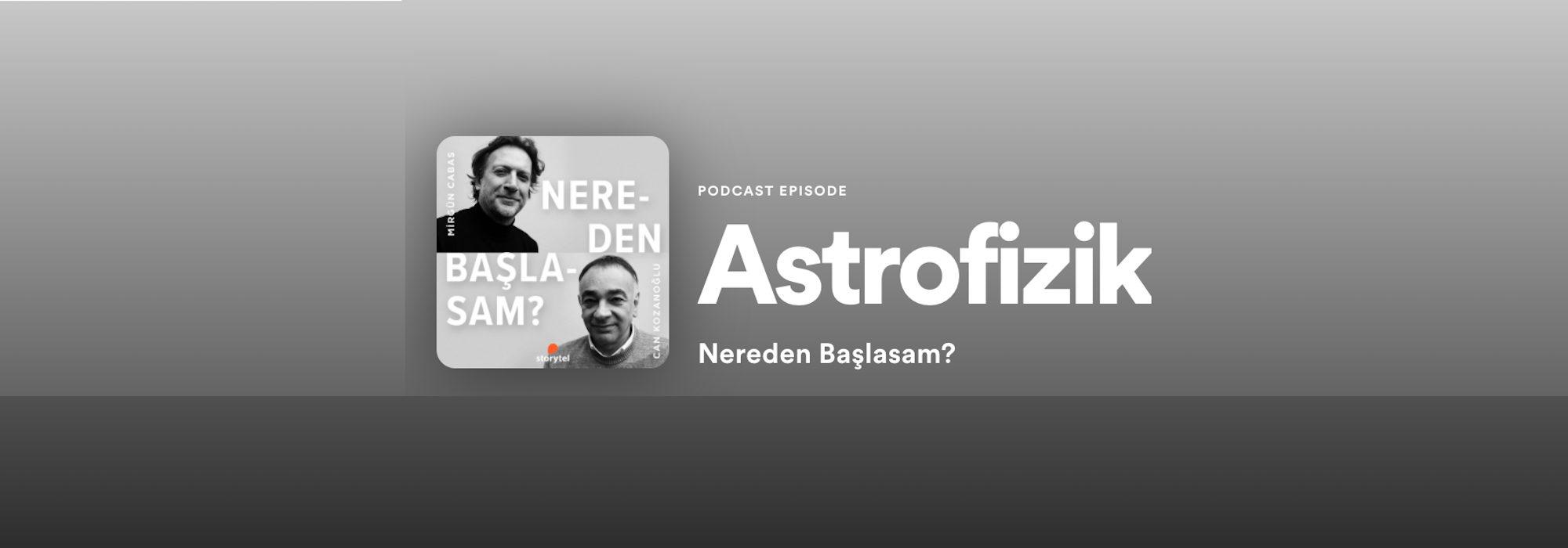 Mirgün Cabas ve Can Kozanoğlu ile Nereden Başlasam?: Astrofizik