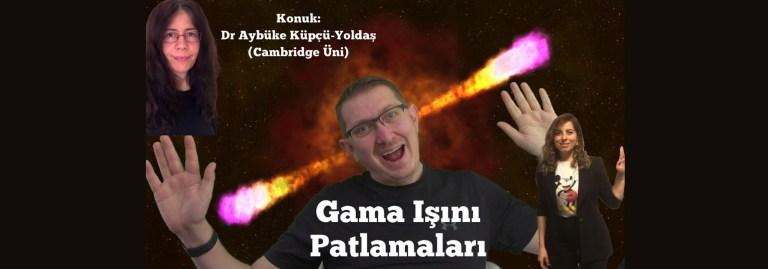 Evrendeki şiddetli gama ışını patlamaları, Konuk: Dr Aybüke Küpcü-Yoldaş