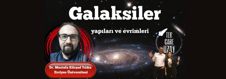 Galaksilerin Yapıları ve Evrimleri, Konuk: Dr. Mustafa Kürşad Yıldız (Erciyes Uni)
