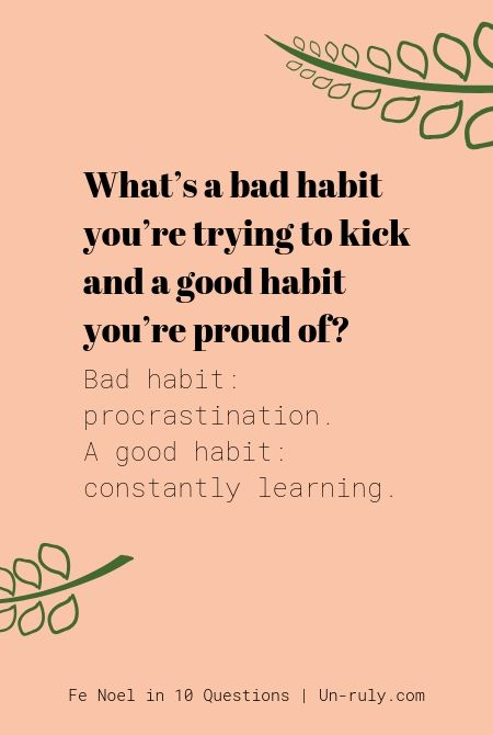 Bad habit? procrastination. Good habit? Learning.