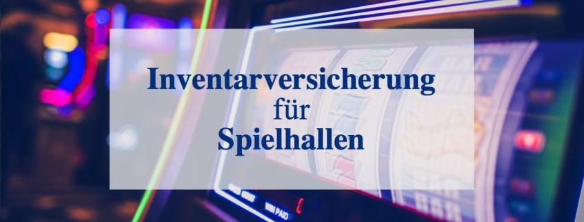 Inventar und Inhaltsversicherung für Spielhallen