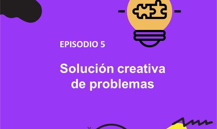 Unab Creative Podcast: Solución Creativa de Problemas