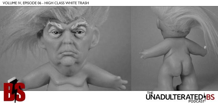 Vol. 4, Episode 06 - High Class White Trash