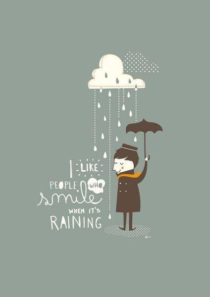 Me gusta la gente que sonrie cuando llueve