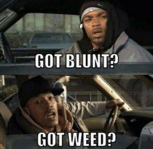 Got blunt? Got Weed?