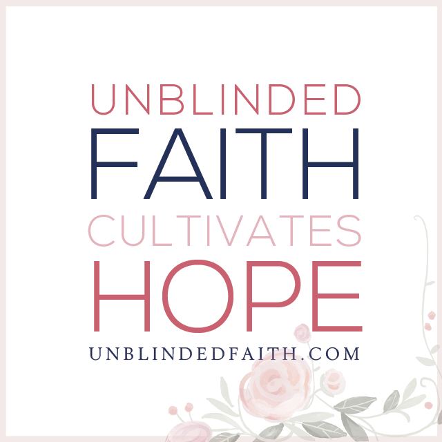 Unblinded Faith Cultivates Hope