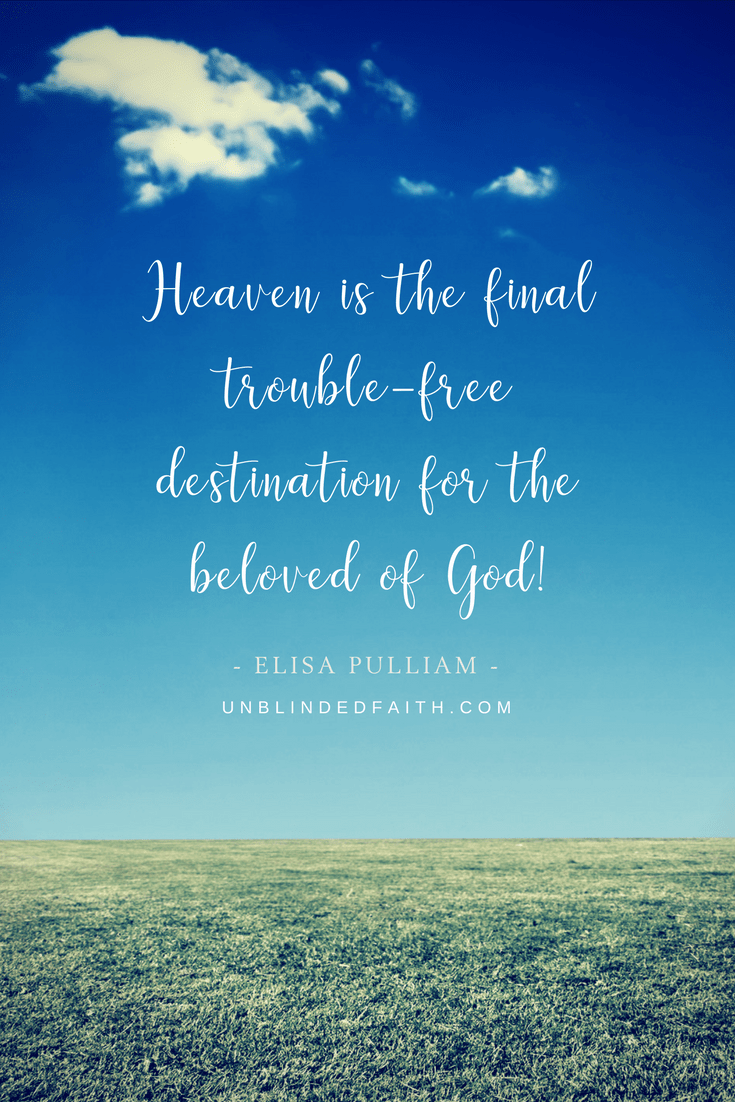 Heaven is the final trouble-free destination for the beloved of God!