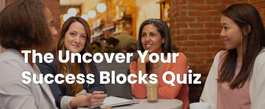 The Uncover Your Success Blocks Quiz