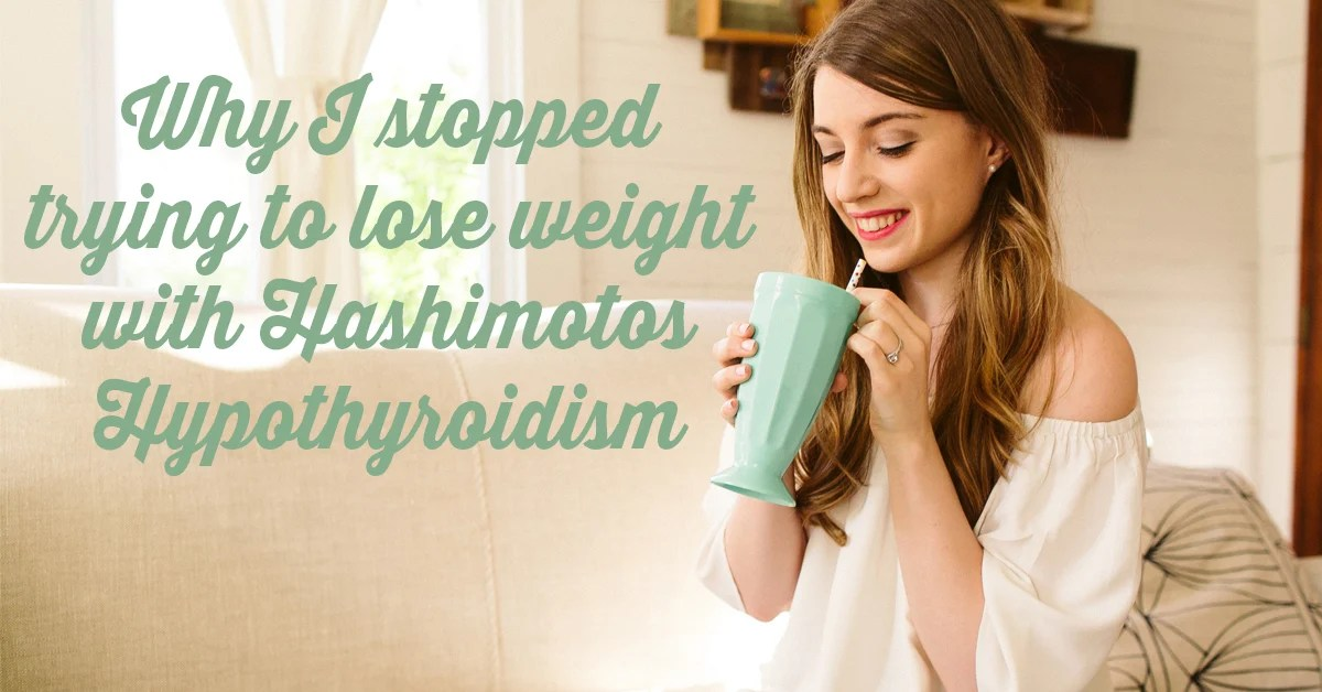 Why I Stopped Trying To Lose Weight With Hashimoto S Hypothyroidism Unbound Wellness