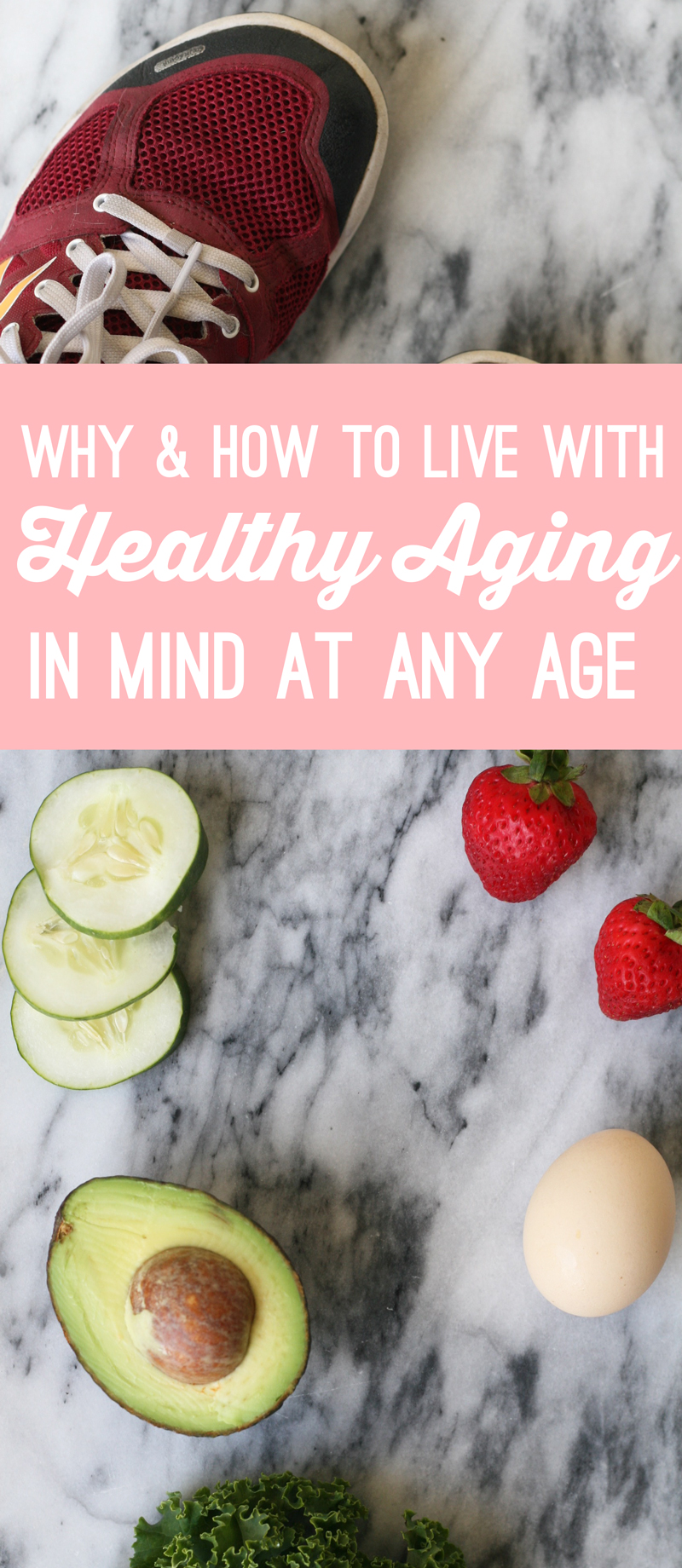 Why & How to Live With Healthy Aging in Mind at Any Age