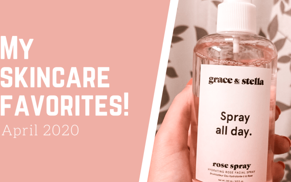 My Skincare Favorites | April 2020