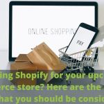 Choosing Shopify for your upcoming eCommerce store Here are the pros and cons that you should be considering.