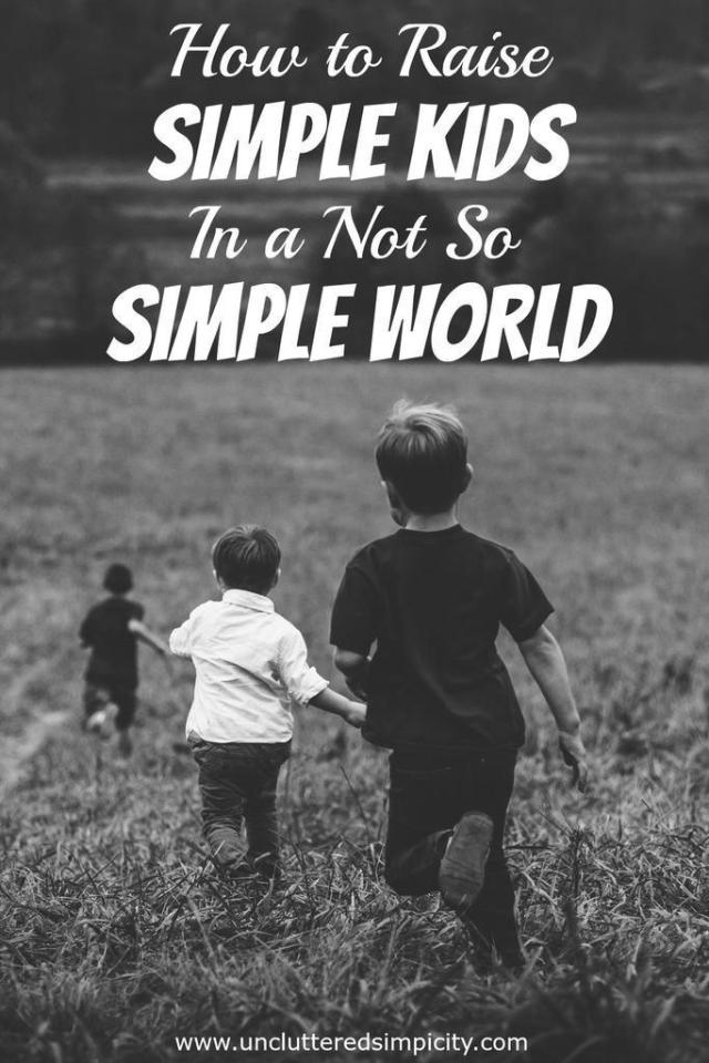 How to Raise Simple Kids in a Complicated World. Sweet words of wisdom we should all try to follow!