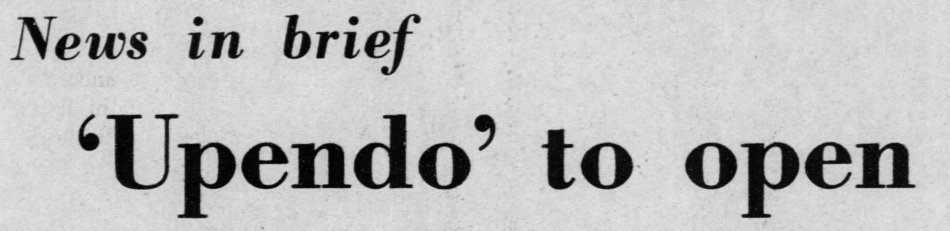 """""""'Upendo' to Open,""""The Daily Tar Heel, 16 February 1973, Page 2."""