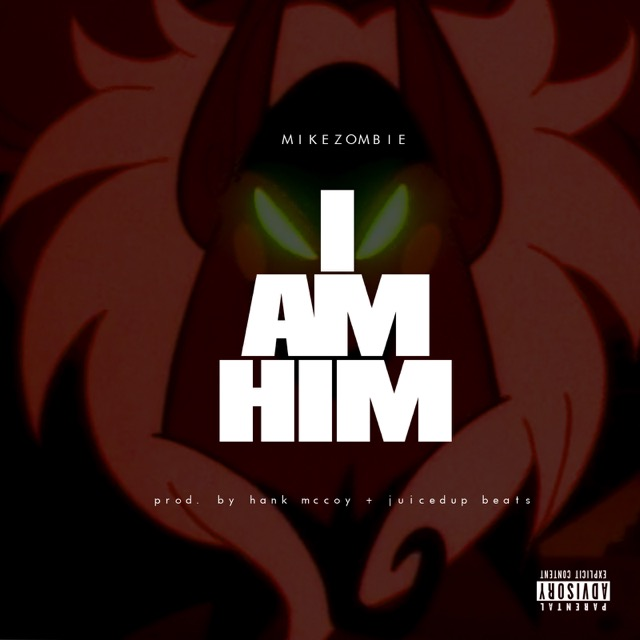 [New Music] Mike Zombie X I Am Him [ Prod. by Hank McCoy X JuicedUP Beats]