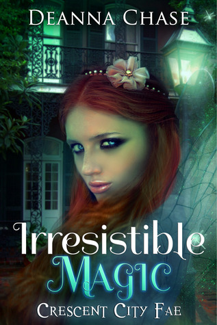 Review: Irresistible Magic (Crescent City Fae #2) – Deanna Chase